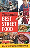 Thailand's Best Street Food: The Complete Guide to Streetside Dining in Bangkok, Chiang Mai, Phuket and Other Areas