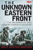img - for The Unknown Eastern Front: The Wehrmacht and Hitler's Foreign Soldiers book / textbook / text book