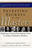 img - for Investing Secrets of the Masters: Applying Classical Investment Ideas to Today's Turbulent Markets book / textbook / text book
