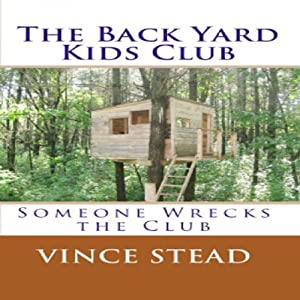 The Back Yard Kids Club: Someone Wrecks the Club, Volume 1 | [Vince Stead]
