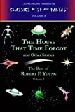 The House That Time Forgot and Other Stories: The Best of Robert F. Young, Vol. 1