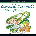 Fillets of Plaice (       UNABRIDGED) by Gerald Durrell Narrated by Nigel Davenport
