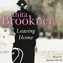 Leaving Home (       UNABRIDGED) by Anita Brookner Narrated by Joanna David