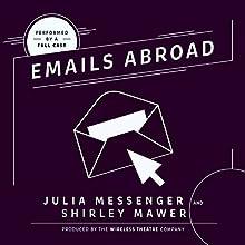 Emails Abroad Performance Auteur(s) : Julia Messenger, Shirley Mawer Narrateur(s) :  full cast
