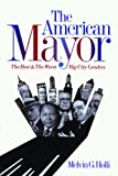 The American Mayor: The Best and the Worst Big-City Leaders