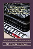 Writing And Marketing Books And Ebooks - One Step At A Time: An easy guide to writing and marketing your written creations