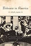 "Joanna Levin, ""Bohemia in America, 1858-1920"" (Stanford UP, 2010)"