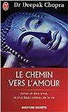 echange, troc Dr Deepak Chopra - Le chemin vers l'amour - Aimer et être aimé, le plus beau cadeau de la vie