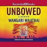 Unbowed: A Memoir | Wangari Maathai