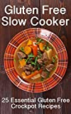 Gluten Free Slow Cooker: 25 Essential Gluten Free Crockpot Recipes
