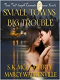 Small Towns, Big Trouble: Four full-length Romantic Suspense Novels.