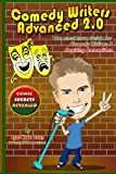 Comedy Writers Advanced 2.0 - Comic Secrets Revealed Black And White Edition: The Must Have Guide For Comedy Writers & Aspiring Comedians