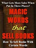 img - for Magic Words That Sell Books: How to sell books with certain words - What gets more sales when put in three places? book / textbook / text book