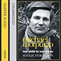 Michael Morpurgo: War Child to War Horse (       UNABRIDGED) by Maggie Fergusson Narrated by Stephen Thorne