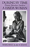 img - for During My Time: Florence Edenshaw Davidson, A Haida Woman by Blackman, Margaret B. (1992) Paperback book / textbook / text book