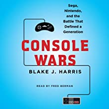 Console Wars: Sega, Nintendo, and the Battle That Defined a Generation Audiobook by Blake J. Harris Narrated by Fred Berman