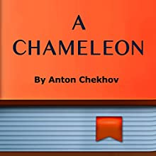 A Chameleon (Annotated) (       UNABRIDGED) by Anton Checkhov Narrated by Anastasia Bertollo