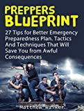 Preppers Blueprint: 27 Tips for Better Emergency Preparedness Plan. Tactics And Techniques That Will Save You from Awful Consequences (Preppers Survival, ... handbook, preppers survival pantry)
