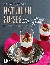 NATÜRLICH SÜSSES IM GLAS: NEUE DESSERTS UND KUCHEN (GERMAN EDITION)