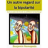 Un autre regard sur la bipolarit�: Il n'y a pas de honte � pr�f�rer le bonheurpar Benjamin Nemopode