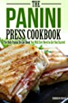 The Panini Press Cookbook: The Only P...