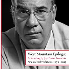 West Mountain Epilogue: A Reading by Jay Parini from His New and Collected Poems: 1975-2015 Audiobook by Jay Parini Narrated by Jay Parini