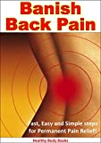 Banish Back Pain: Fast, Easy and Simple Steps for Permanent Pain Relief! (Muscle Pain, Back Pain, Diseases and Physical Aliments)