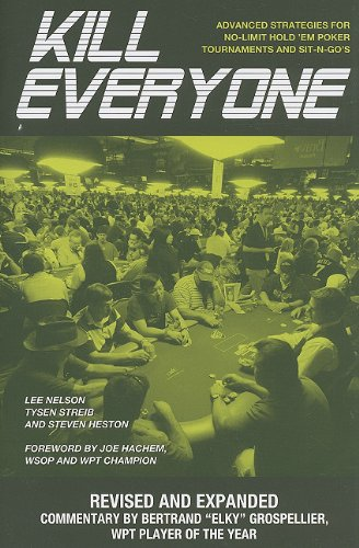 Kill Everyone: Advanced Strategies for No-Limit Hold 'Em Poker, Tournaments, and Sit-n-Gos: Revised and Expanded Edition (Gambling Theories Methods)