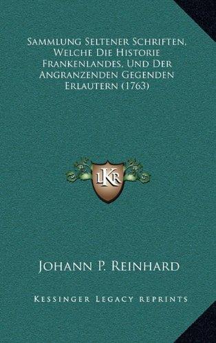 Sammlung Seltener Schriften, Welche Die Historie Frankenlandes, Und Der Angranzenden Gegenden Erlautern (1763)