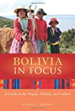 Bolivia in Focus: A Guide to the People, Politics, and Culture (In Focus Guides) (The in Focus Guides)