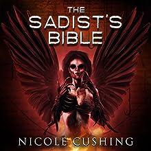 The Sadist's Bible   Livre audio Auteur(s) : Nicole Cushing Narrateur(s) : Julia Duval