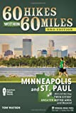 60 Hikes Within 60 Miles: Minneapolis and St. Paul: Including the Twin Cities' Greater Metro Area and Beyond (0897329333) by Watson, Tom