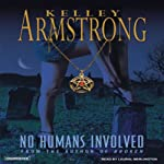 No Humans Involved: Women of the Otherworld, Book 7 (       UNABRIDGED) by Kelley Armstrong Narrated by Laural Merlington