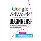 Google AdWords for Beginners: A Do-It-Yourself Guide to PPC Advertising Hörbuch von Corey Rabazinski Gesprochen von: Million Quinteros