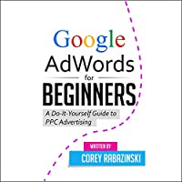 Google AdWords for Beginners: A Do-It-Yourself Guide to PPC Advertising (       UNABRIDGED) by Corey Rabazinski Narrated by Million Quinteros