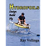 Hydrofoils: Design, Build, Fly ~ Vellinga Ray