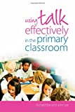 Using Talk Effectively in the Primary Classroom (David Fulton Books) (0415342813) by Eke, Richard
