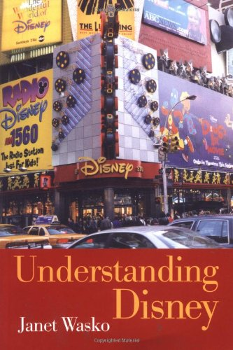 Understanding Disney: The Manufacture of Fantasy, by Janet Wasko