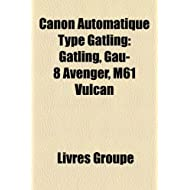 Canon Automatique Type Gatling: Gatling, Gau-8 Avenger, M61 Vulcan
