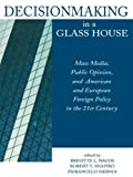 img - for Decisionmaking in a Glass House: Mass Media, Public Opinion, and American and European Foreign Policy in the 21st Century book / textbook / text book