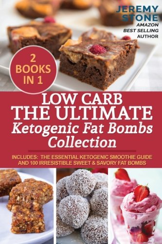 Low Carb: The Ultimate Ketogenic Fat Bombs Collection: Includes: The Essential Ketogenic