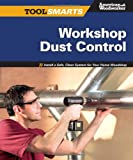 img - for Workshop Dust Control: Install a Safe, Clean System for Your Home Woodshop (Tool Smarts) book / textbook / text book
