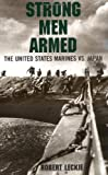Strong Men Armed: The United States Marines Against Japan (0306807858) by Leckie, Robert