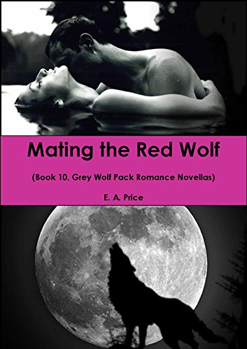 E A Price - Mating the Red Wolf: (Book 10, Grey Wolf Pack Romance Novellas) (English Edition)