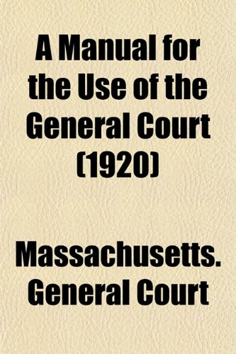 A Manual for the Use of the General Court (1920)