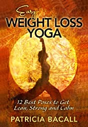 Easy Weight Loss Yoga: 12 Best Poses to Get Lean, Strong, and Calm