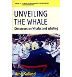 img - for By Arne Kalland Unveiling the Whale: Discourses on Whales and Whaling (Studies in Environmental Anthropology and Eth [Paperback] book / textbook / text book