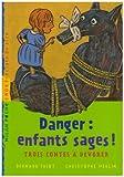 echange, troc Bernard Friot - Danger : enfants sages ! : Trois contes à dévorer