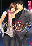 STEAL YOUR LOVE - 愛 -
