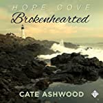 Brokenhearted: Hope Cove, Book 1 (       UNABRIDGED) by Cate Ashwood Narrated by John Orr
